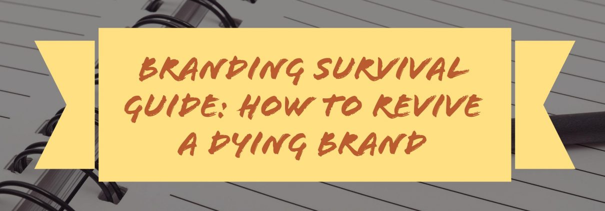 branding-survival-guide-how-to-revive-a-dying-brand